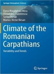 Climate of the Romanian Carpathians Variability and Trends Micu D., Dumitrescu A., Cheval S., Bîrsan MV (2015)