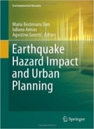 Earthquake Hazard Impact and Urban Planning (Environmental Hazards) Bostenaru Dan M., Armas I., Goretti A (editori) (2014)